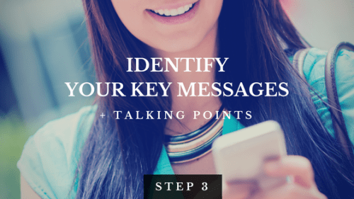 Identify Identify your key messages + talking points