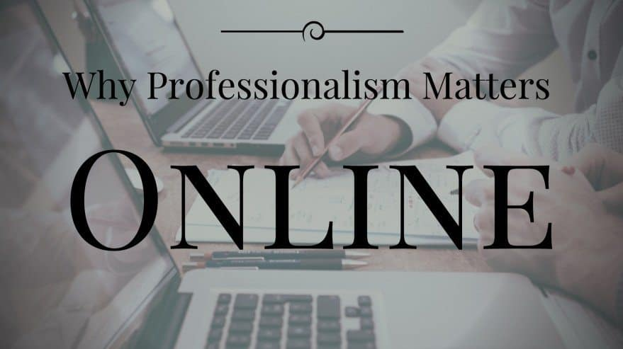 Why Professionalism Matters Online