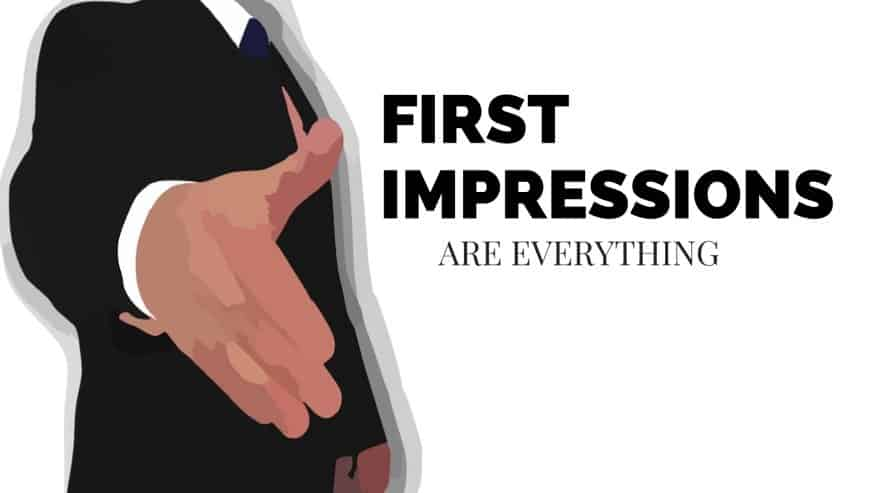 First Impressions Are Everything!