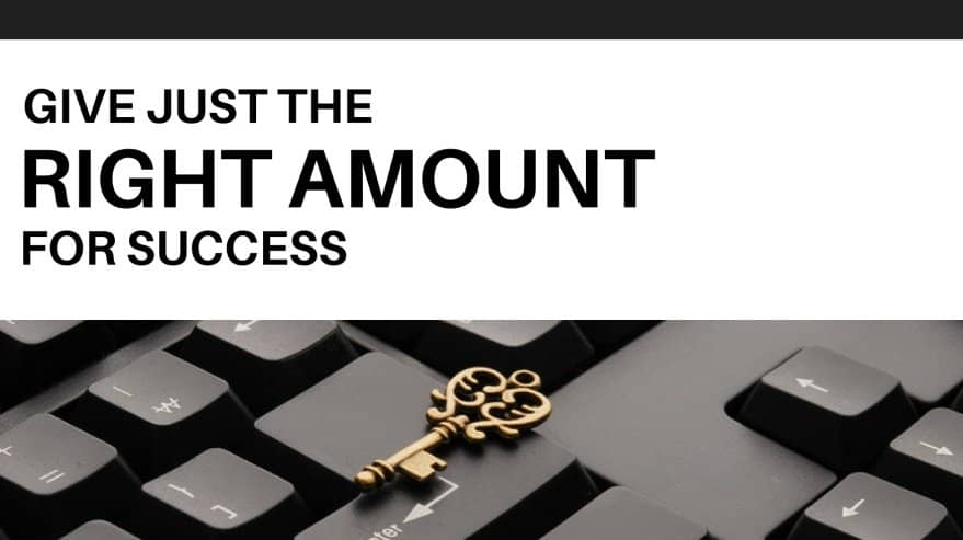Give Just the Right Amount for Success
