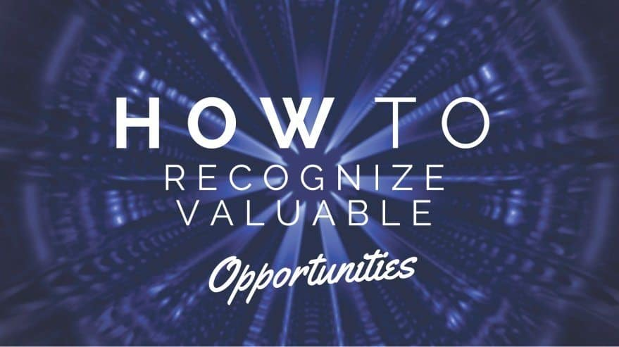 How to Recognize Valuable Opportunities