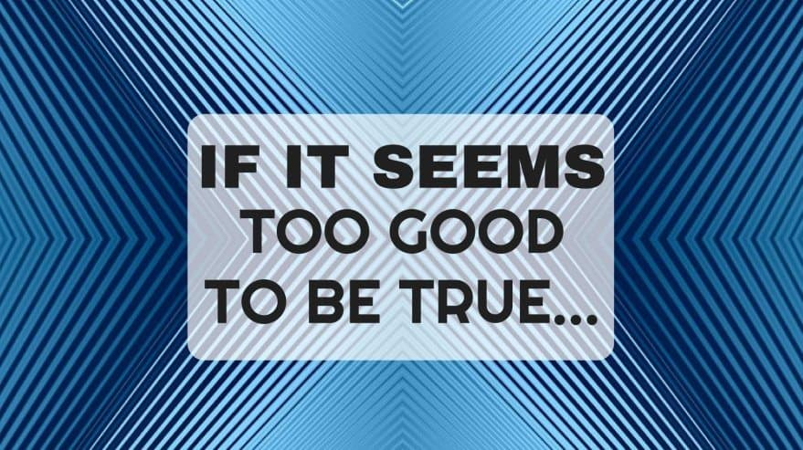 If It Seems Too Good to Be True