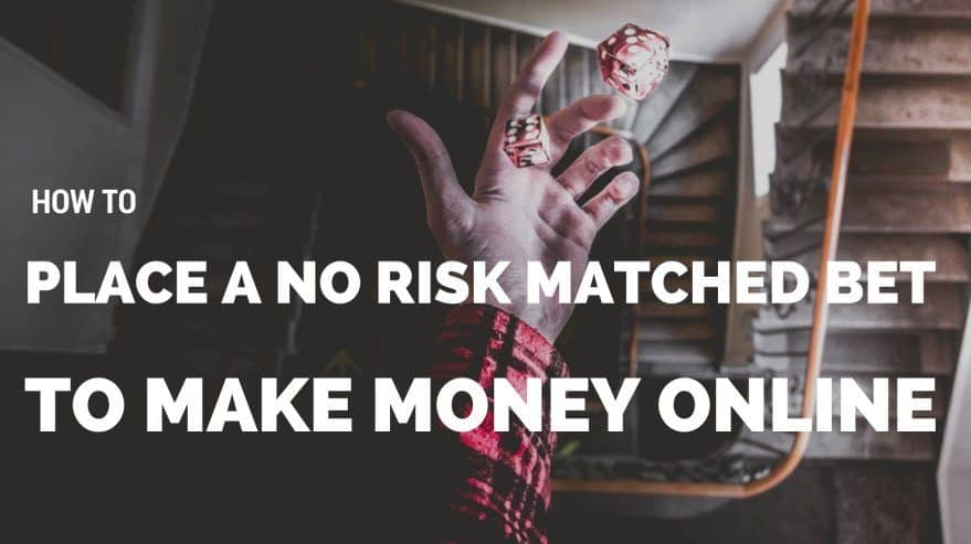 How to Place A No Risk Matched Bet To Make Money Online