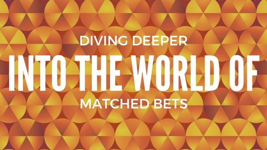Diving Deeper into the World of Matched Bets