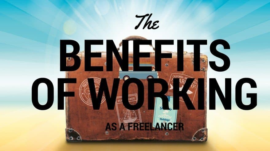 The Benefits of Working as a Freelancer