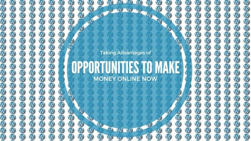 Taking Advantages of Opportunities to Make Money Online