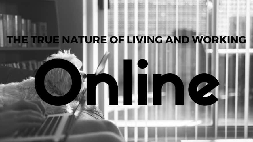 The True Nature Of Living and Working Online