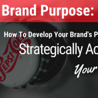 Brand Purpose: How To Develop Your Brand's Purpose To Strategically Achieve Your Goals