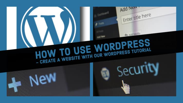 How To Use WordPress – Create A Website With Our WordPress Tutorial