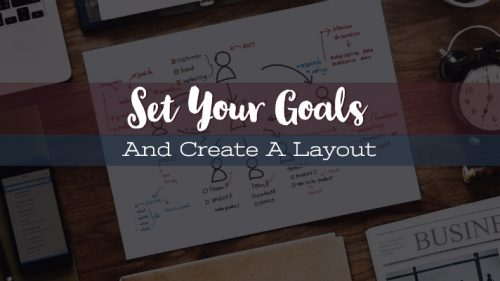 Set-Your-Goals-And-Create-A-Layout