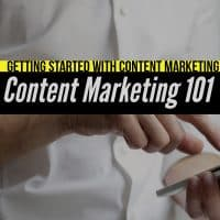 Getting Started With Content Marketing – Content Marketing 101