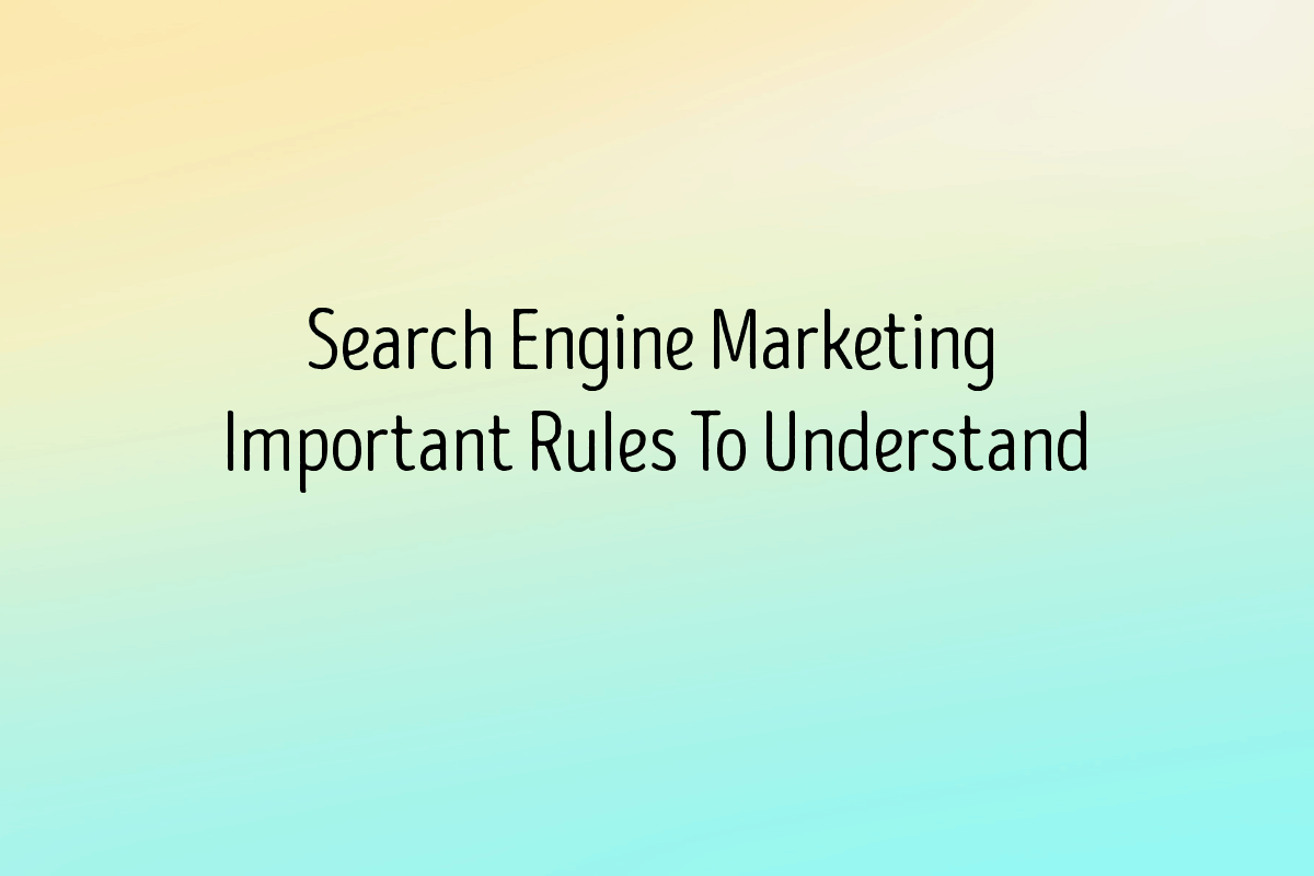 Search-Engine-Marketing-Important-Rules-To-Understand