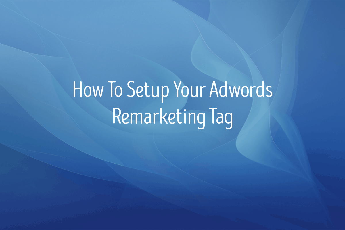 How To Set Up Your Google Ads Remarketing Tag - Remarketing Site Tag