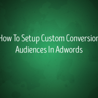 How To Setup Custom Conversion Audiences In Adwords