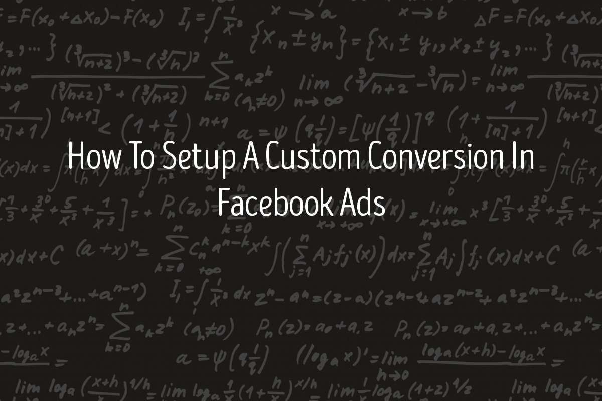 How To Setup A Custom Conversion In Facebook Ads