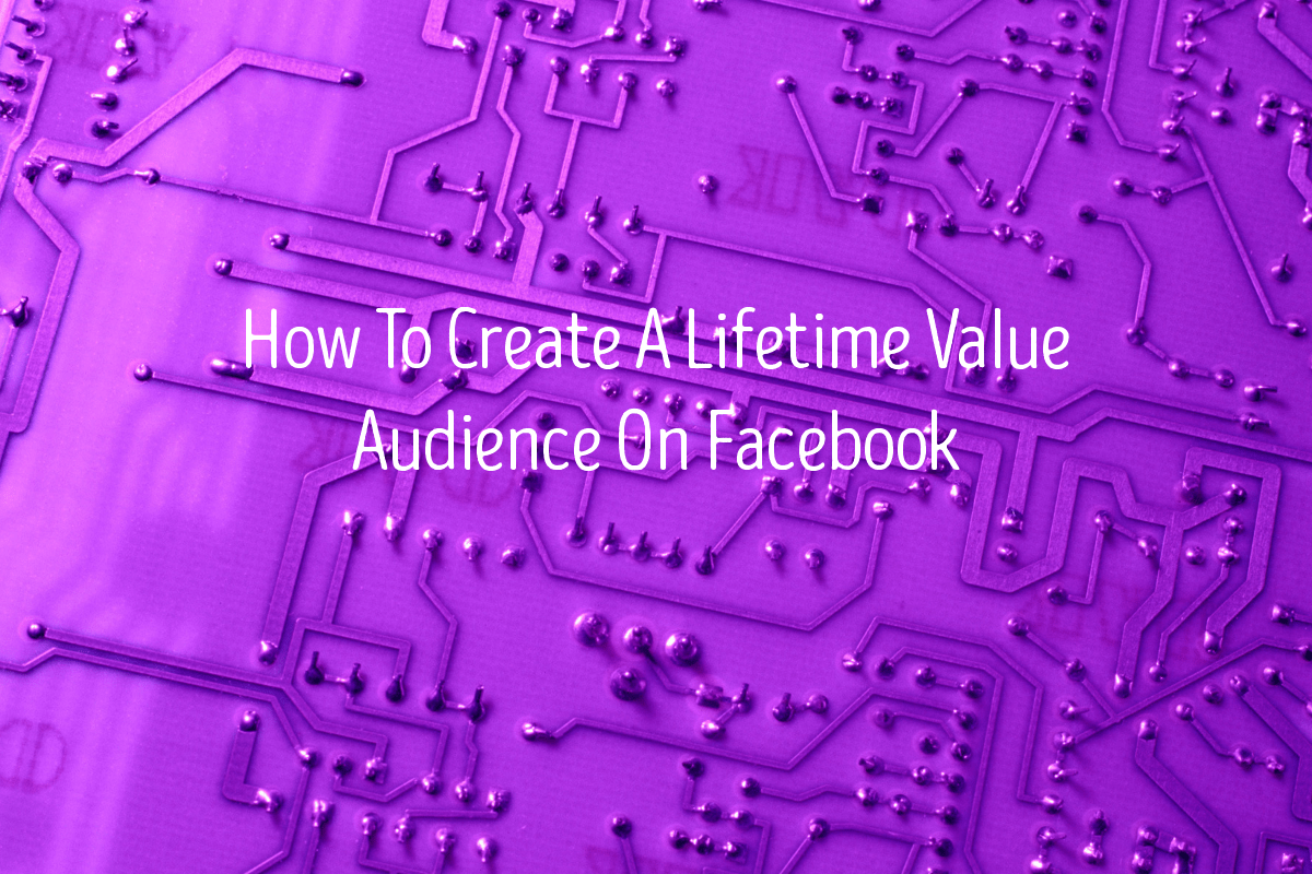 How To Create A Lifetime Value Audience On Facebook