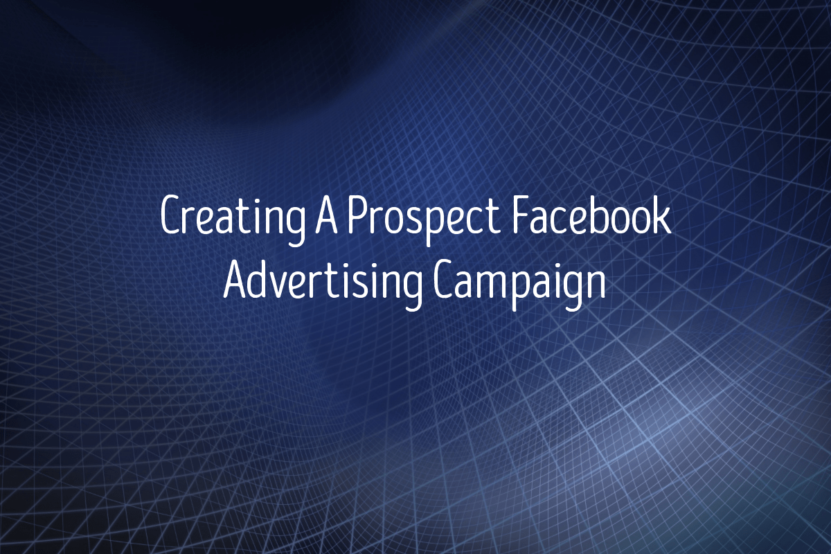 Creating A Prospect Facebook Advertising Campaign