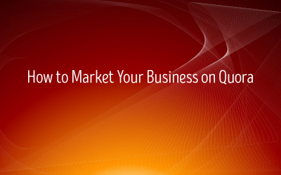 Getting Started With Quora Marketing – Understanding And Using Quora For Marketing