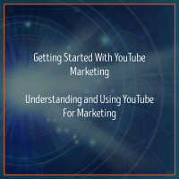 Getting Started With YouTube Marketing - Understanding And Using YouTube For Marketing
