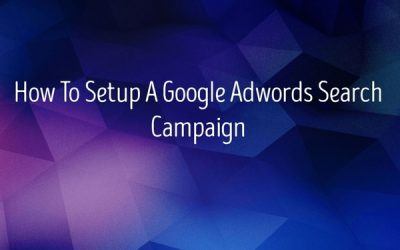 How To Setup A Google Ads Search Campaign