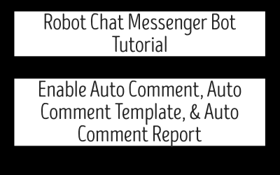Robot Chat Messenger Bot Tutorial – Enable Auto Comment, Auto Comment Template, & Auto Comment Report