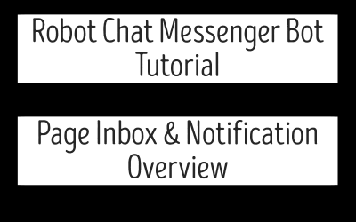 Robot Chat Messenger Bot Tutorial – Page Inbox & Notification Overview