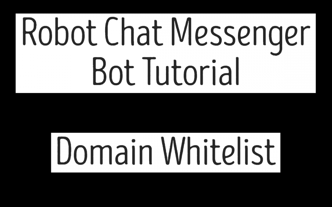 Robot Chat Messenger Bot Tutorial – Domain Whitelist
