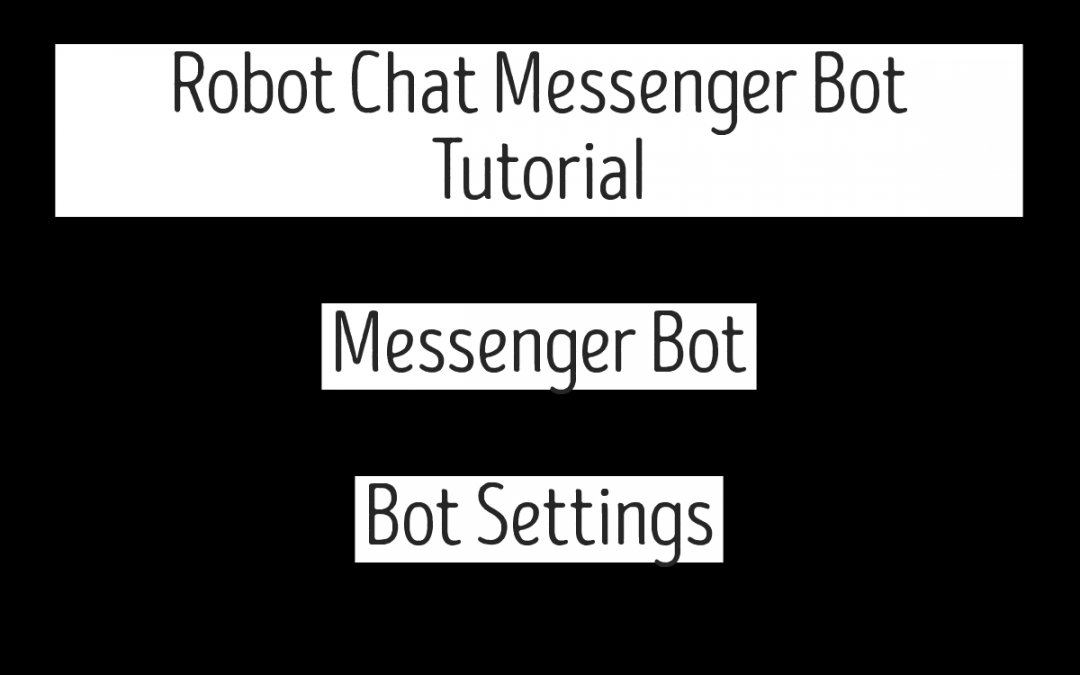 Robot Chat Messenger Bot Tutorial – Messenger Bot | Bot Settings