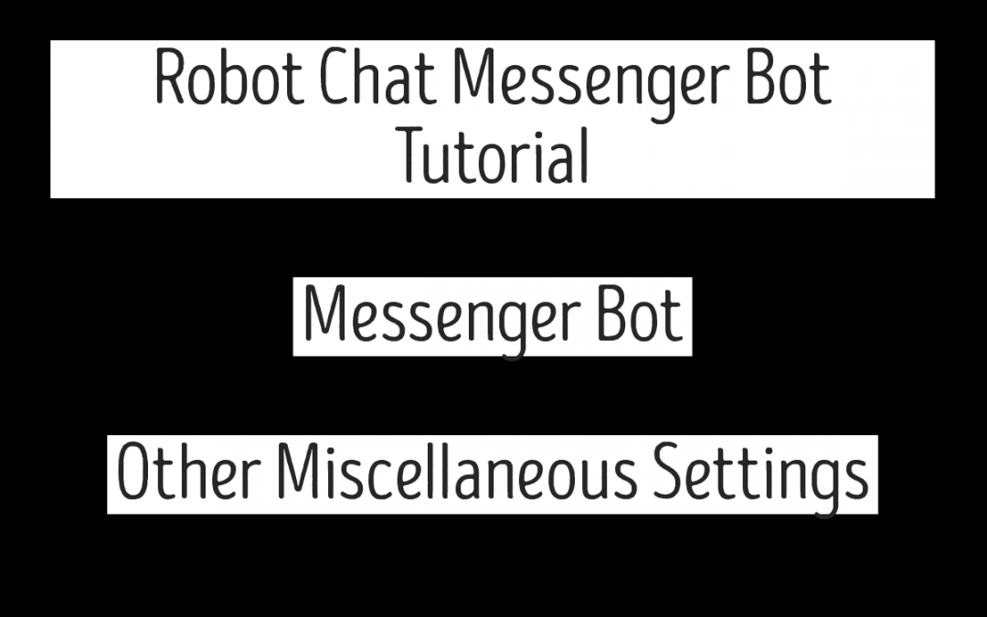 Robot Chat Messenger Bot Tutorial – Messenger Bot | Other Miscellaneous Settings