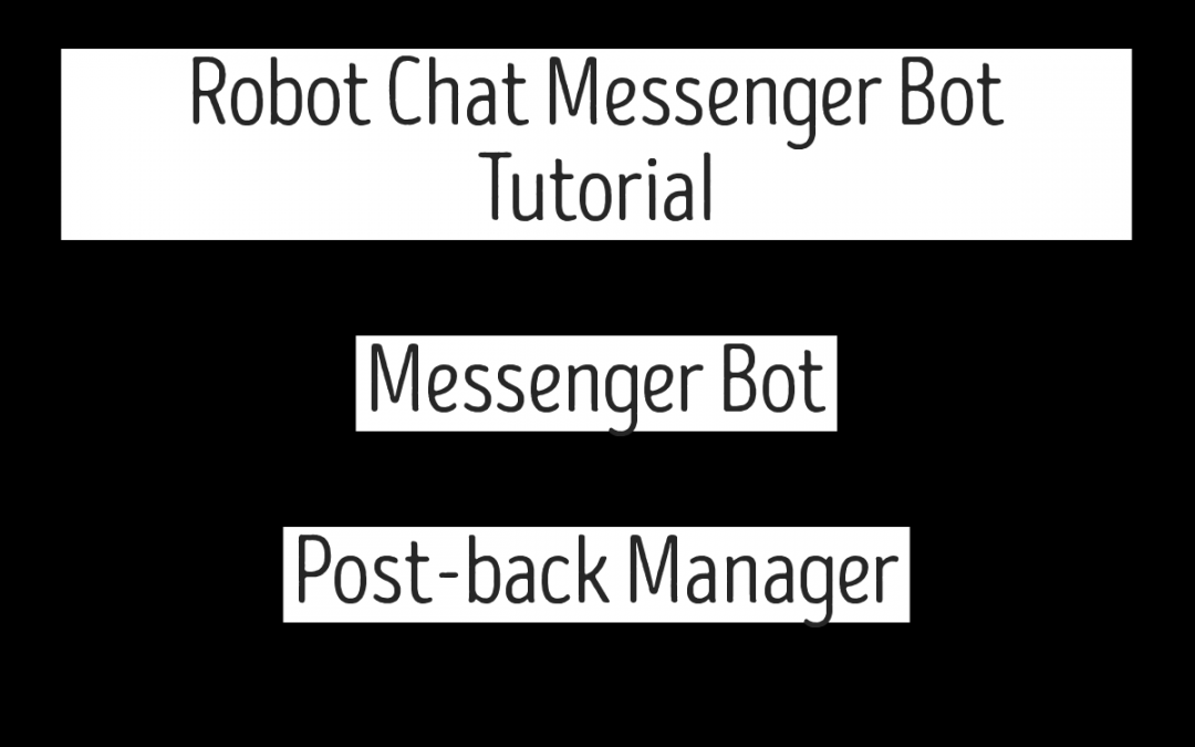 Robot Chat Messenger Bot Tutorial – Messenger Bot | Post-back Manager