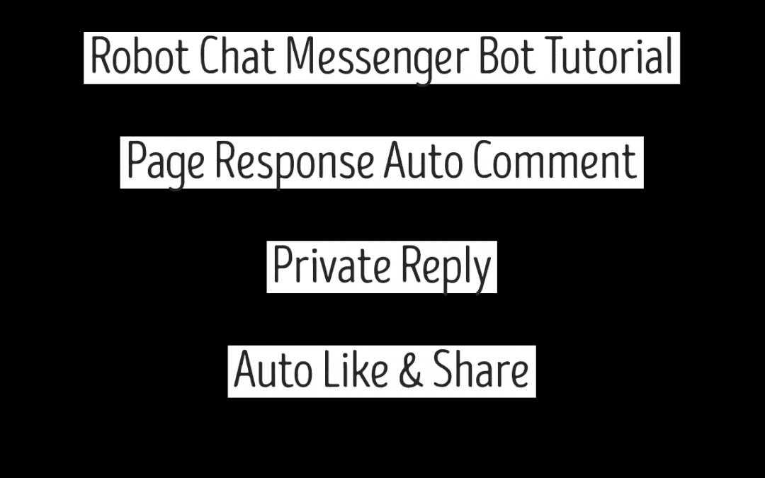 Robot Chat Messenger Bot Tutorial – Page Response Auto Comment & Private Reply – Auto Like & Share