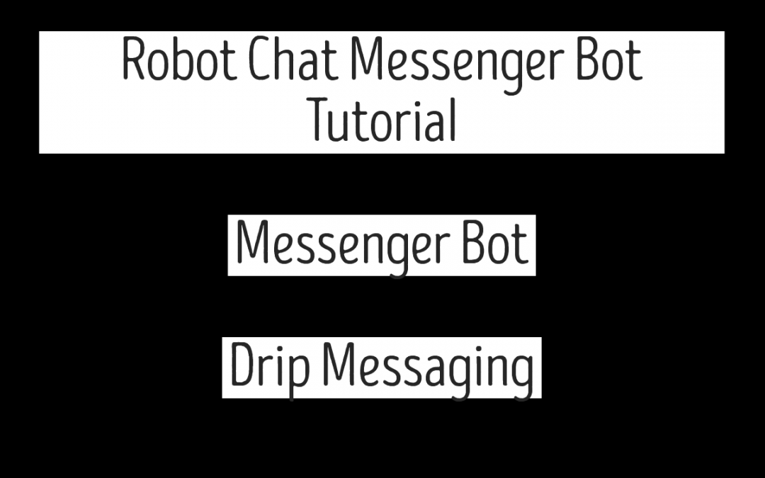Robot Chat Messenger Bot Tutorial – Messenger Bot – Drip Messaging