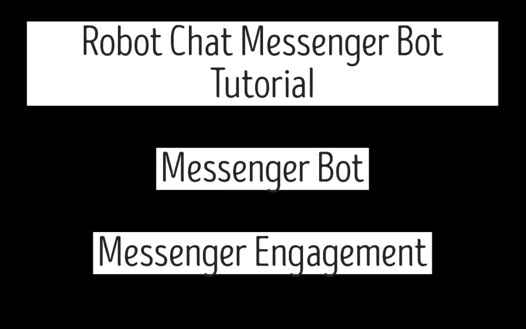 Robot Chat Messenger Bot Tutorial – Messenger Bot – Messenger Engagement