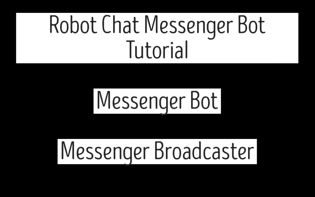 Robot Chat Messenger Bot Tutorial – Messenger Bot – Messenger Broadcaster