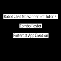 Robot Chat Messenger Bot Tutorial – Combo Poster - Pinterest App Creation