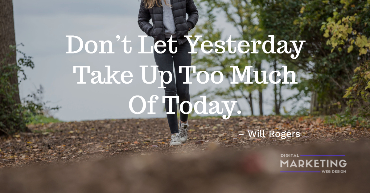 Don't Let Yesterday Take Up Too Much Of Today - Will Rogers 1
