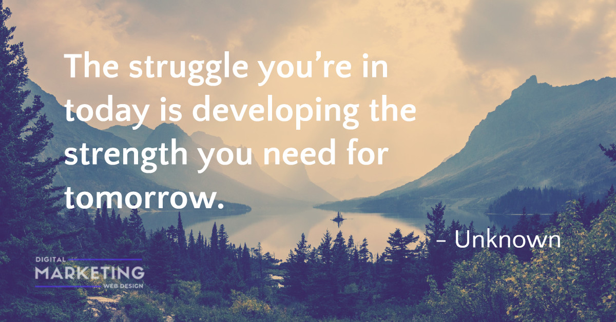 The struggle you're in today is developing the strength you need for tomorrow - UNKNOWN 1