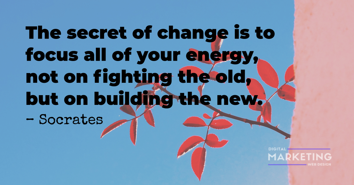 The secret of change is to focus all of your energy, not on fighting the old, but on building the new - Socrates 1