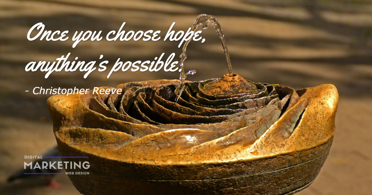 Once you choose hope, anything's possible - Christopher Reeve 1